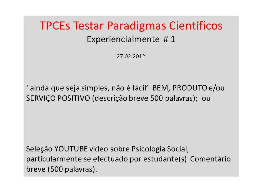 TPCEs Testar Paradigmas Científicos Experiencialmente # 1 27.02.2012 ainda que seja simples, não é fácil BEM, PRODUTO e/ou SERVIÇO POSITIVO (descrição