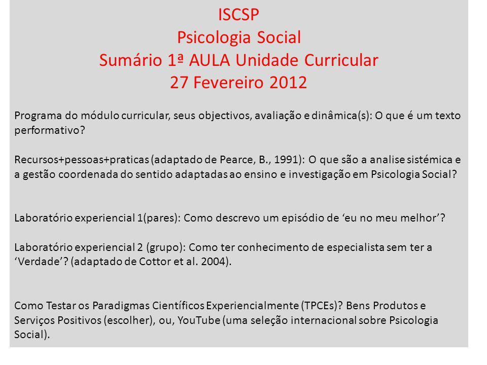 ISCSP Psicologia Social Sumário 1ª AULA Unidade Curricular 27 Fevereiro 2012 Programa do módulo curricular, seus objectivos, avaliação e dinâmica(s):