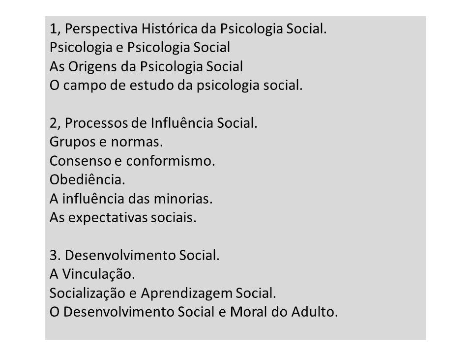 1, Perspectiva Histórica da Psicologia Social. Psicologia e Psicologia Social As Origens da Psicologia Social O campo de estudo da psicologia social.