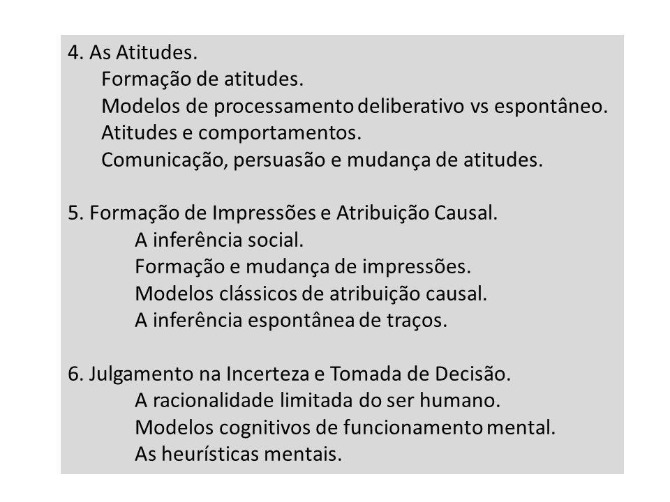 4. As Atitudes. Formação de atitudes. Modelos de processamento deliberativo vs espontâneo. Atitudes e comportamentos. Comunicação, persuasão e mudança