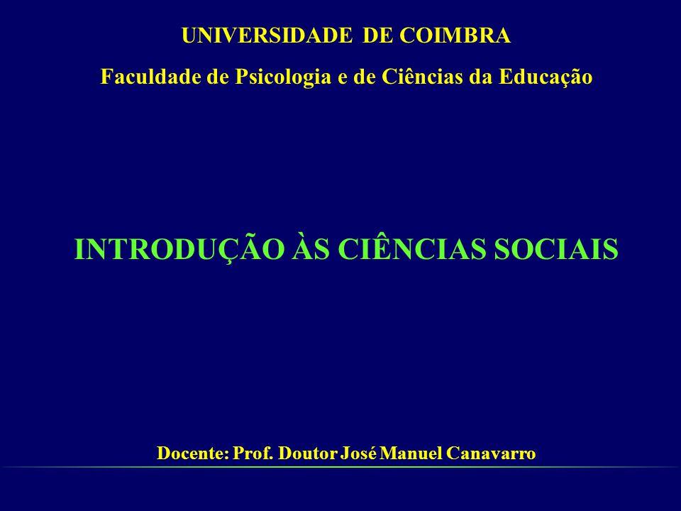 UNIVERSIDADE DE COIMBRA Faculdade de Psicologia e de Ciências da Educação INTRODUÇÃO ÀS CIÊNCIAS SOCIAIS Docente: Prof. Doutor José Manuel Canavarro