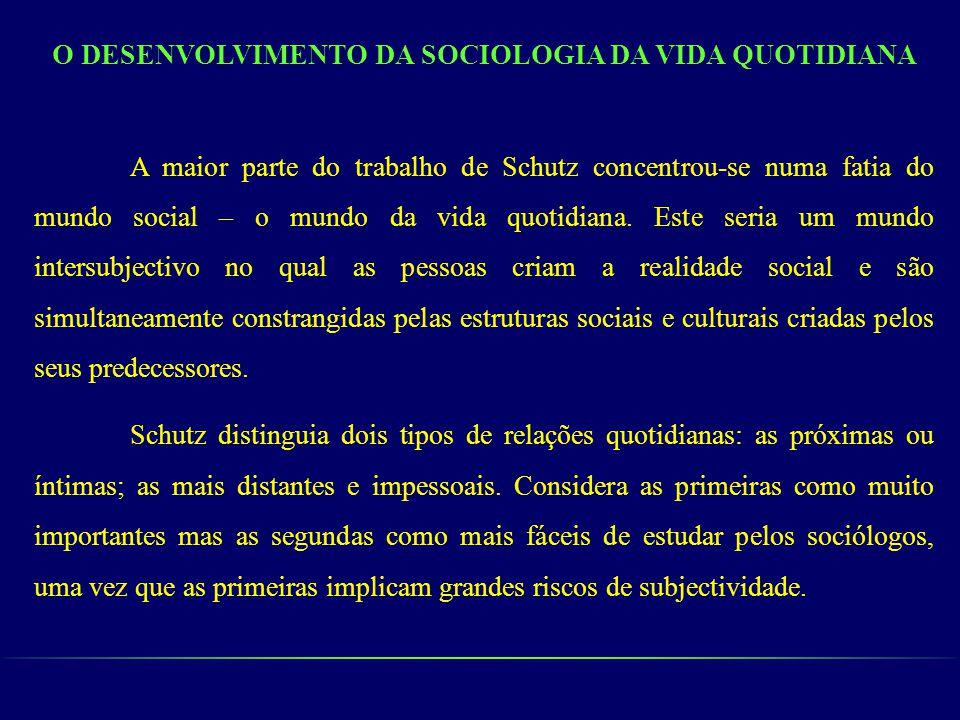 O DESENVOLVIMENTO DA SOCIOLOGIA DA VIDA QUOTIDIANA A maior parte do trabalho de Schutz concentrou-se numa fatia do mundo social – o mundo da vida quot