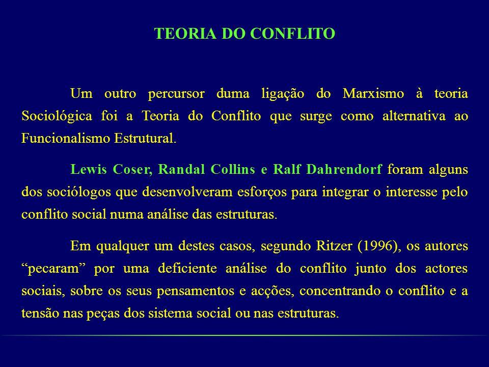 TEORIA DO CONFLITO Um outro percursor duma ligação do Marxismo à teoria Sociológica foi a Teoria do Conflito que surge como alternativa ao Funcionalis