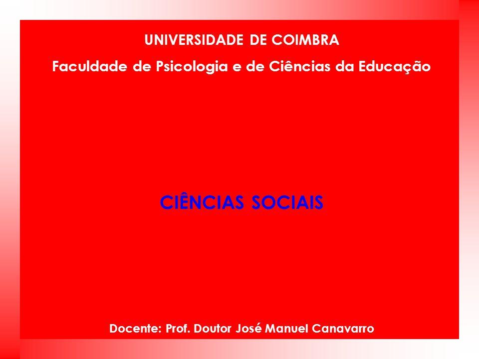 UNIVERSIDADE DE COIMBRA Faculdade de Psicologia e de Ciências da Educação CIÊNCIAS SOCIAIS Docente: Prof. Doutor José Manuel Canavarro