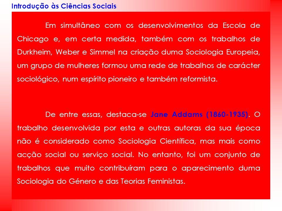 Introdução às Ciências Sociais Em simultâneo com os desenvolvimentos da Escola de Chicago e, em certa medida, também com os trabalhos de Durkheim, Web