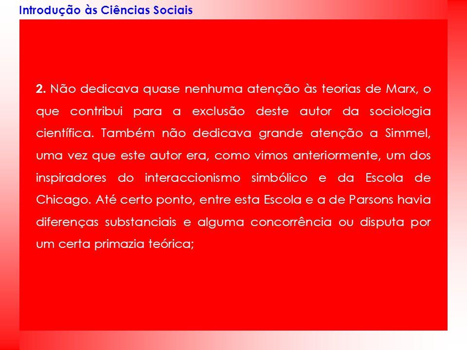 Introdução às Ciências Sociais 2. Não dedicava quase nenhuma atenção às teorias de Marx, o que contribui para a exclusão deste autor da sociologia cie