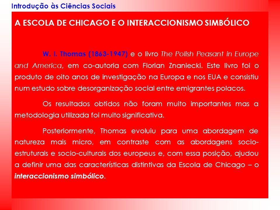 Introdução às Ciências Sociais A ESCOLA DE CHICAGO E O INTERACCIONISMO SIMBÓLICO W. I. Thomas (1863-1947) e o livro The Polish Peasant in Europe and A