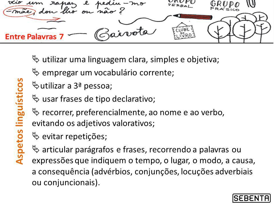 utilizar uma linguagem clara, simples e objetiva; empregar um vocabulário corrente; utilizar a 3ª pessoa; usar frases de tipo declarativo; recorrer, p