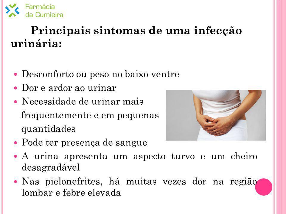 Principais sintomas de uma infecção urinária: Desconforto ou peso no baixo ventre Dor e ardor ao urinar Necessidade de urinar mais frequentemente e em