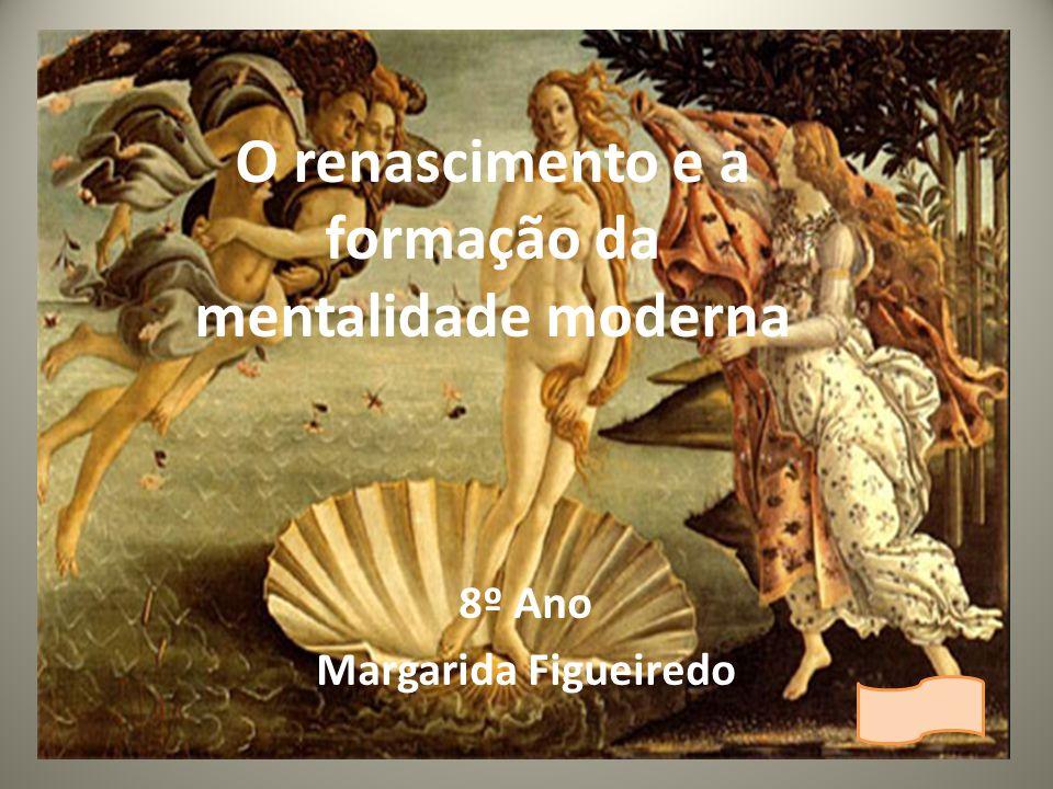 O renascimento e a formação da mentalidade moderna 8º Ano Margarida Figueiredo