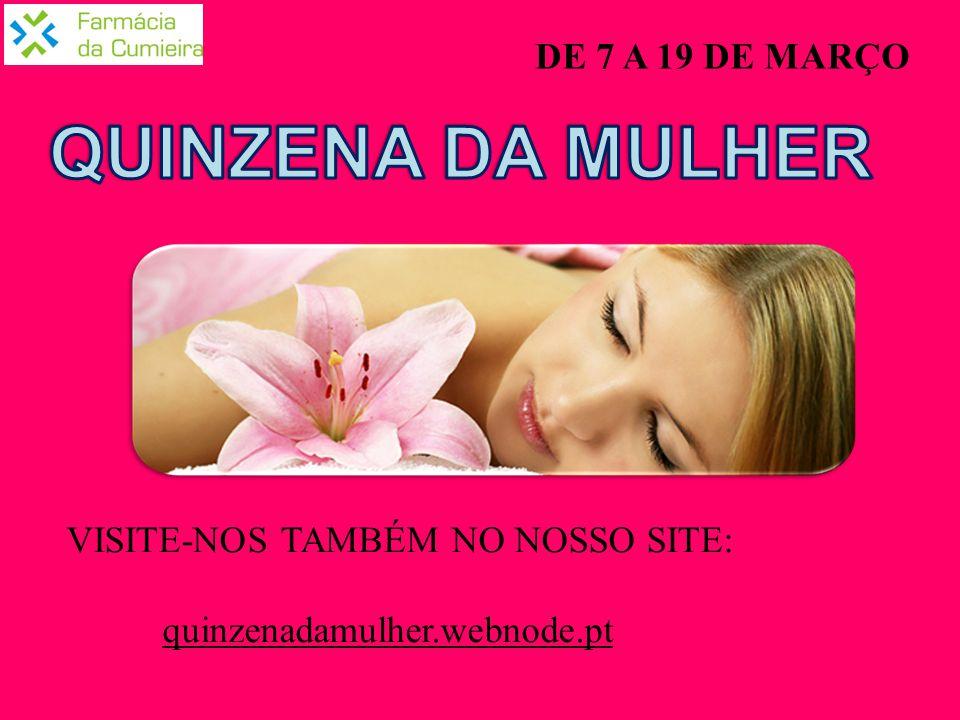 DE 7 A 19 DE MARÇO VISITE-NOS TAMBÉM NO NOSSO SITE: quinzenadamulher.webnode.pt