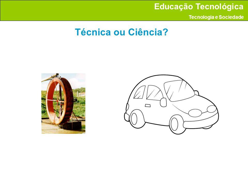 Técnica ou Ciência? Educação Tecnológica Tecnologia e Sociedade