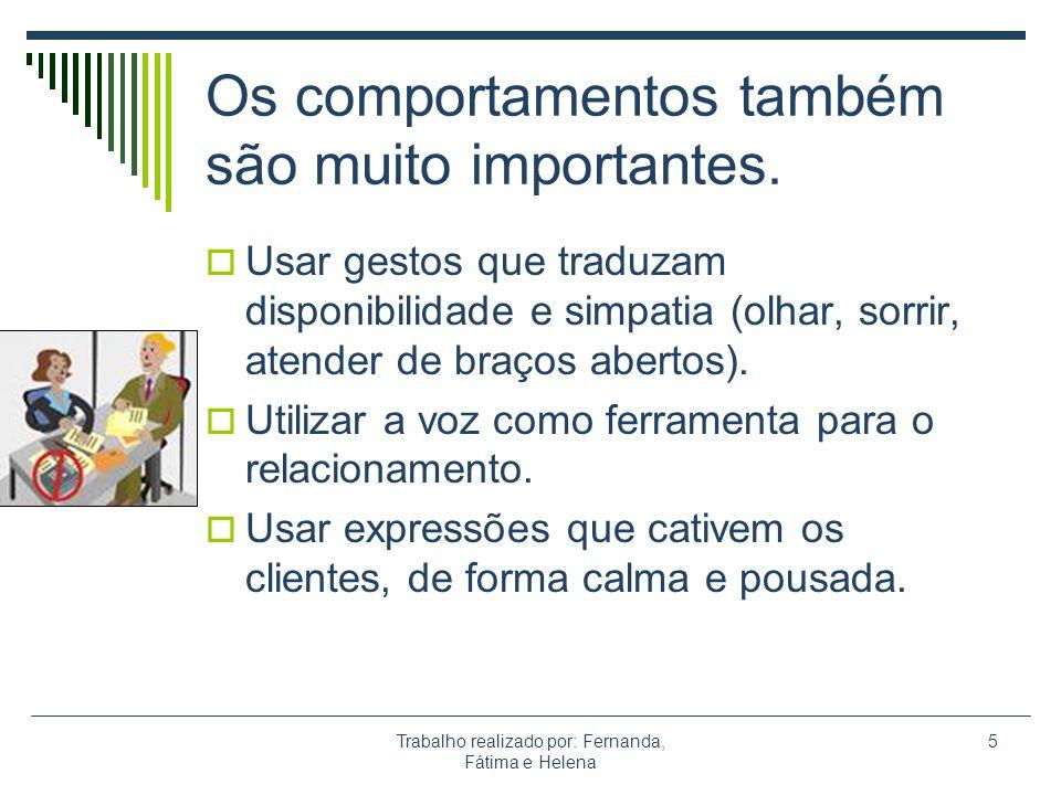 Trabalho realizado por: Fernanda, Fátima e Helena 5 Os comportamentos também são muito importantes. Usar gestos que traduzam disponibilidade e simpati