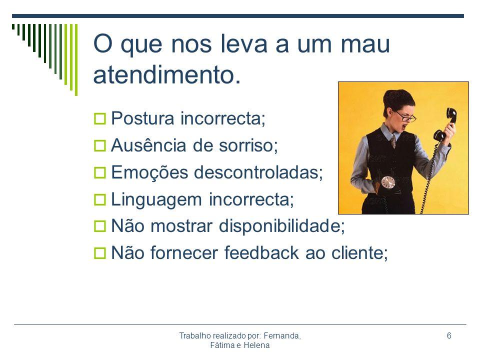 Trabalho realizado por: Fernanda, Fátima e Helena 7 O encerramento do atendimento ao cliente deve ser: Com simpatia; Manifestar disponibilidade; Se possível utilizar na despedida, uma última vez, o seu nome.