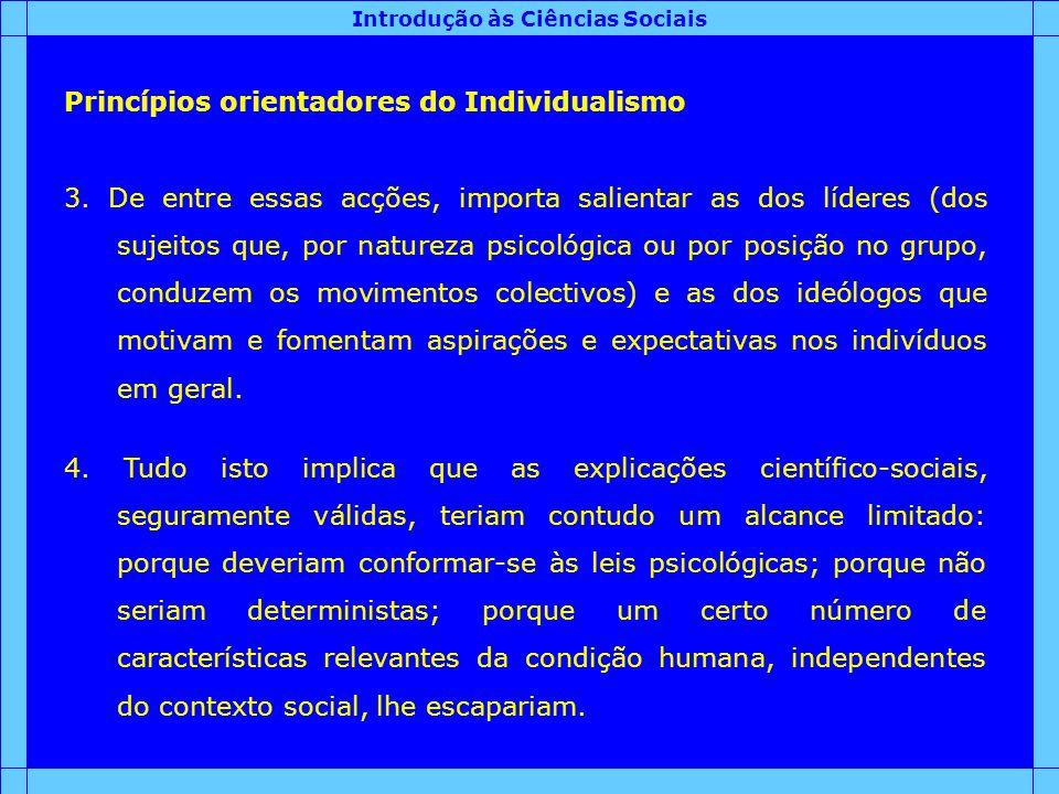 Introdução às Ciências Sociais Princípios orientadores do Individualismo 3. De entre essas acções, importa salientar as dos líderes (dos sujeitos que,