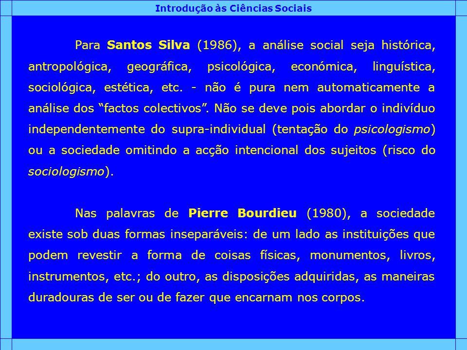 Introdução às Ciências Sociais Para Santos Silva (1986), a análise social seja histórica, antropológica, geográfica, psicológica, económica, linguísti