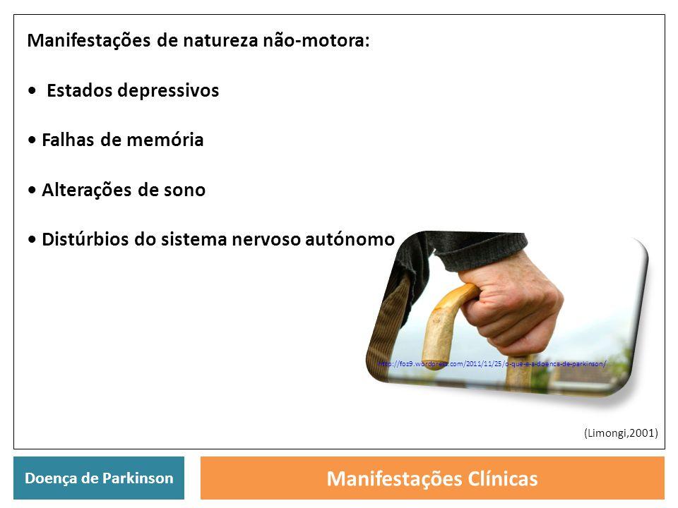 Doença de Parkinson Manifestações Clínicas Manifestações de natureza não-motora: Estados depressivos Falhas de memória Alterações de sono Distúrbios d