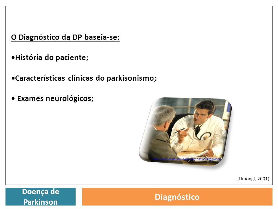 Doença de Parkinson Diagnóstico O Diagnóstico da DP baseia-se: História do paciente; Características clínicas do parkisonismo; Exames neurológicos; (L