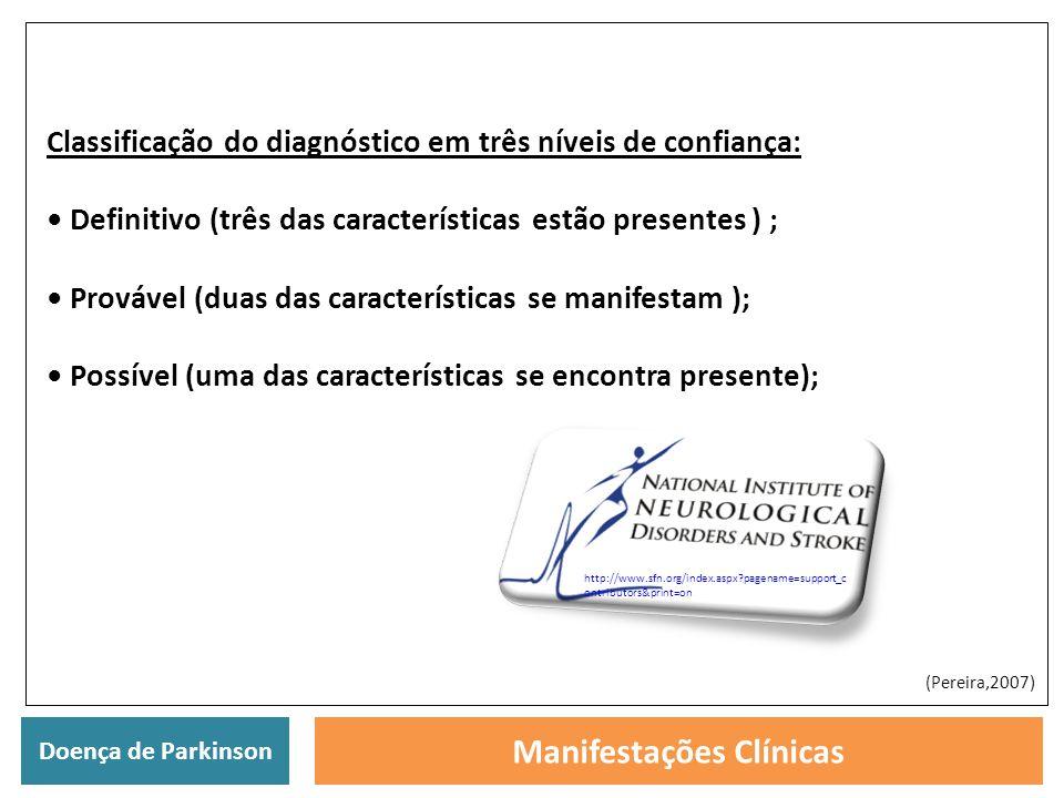 Doença de Parkinson Manifestações Clínicas Classificação do diagnóstico em três níveis de confiança: Definitivo (três das características estão presen