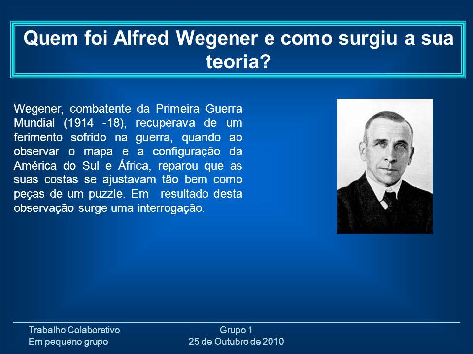 Trabalho Colaborativo Em pequeno grupo Grupo 1 25 de Outubro de 2010 Wegener, combatente da Primeira Guerra Mundial (1914 -18), recuperava de um ferim