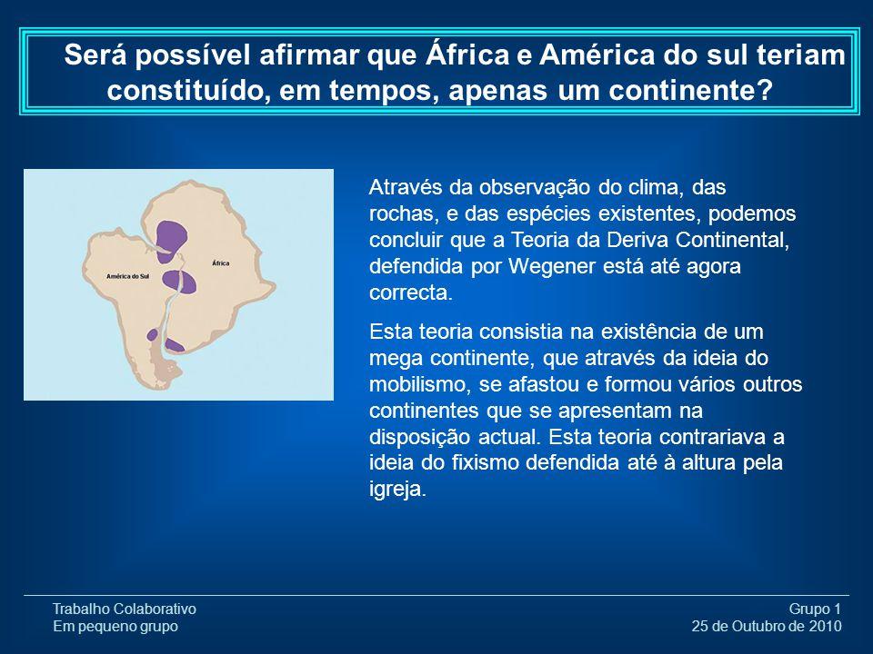 Trabalho Colaborativo Em pequeno grupo Grupo 1 25 de Outubro de 2010 Será possível afirmar que África e América do sul teriam constituído, em tempos,