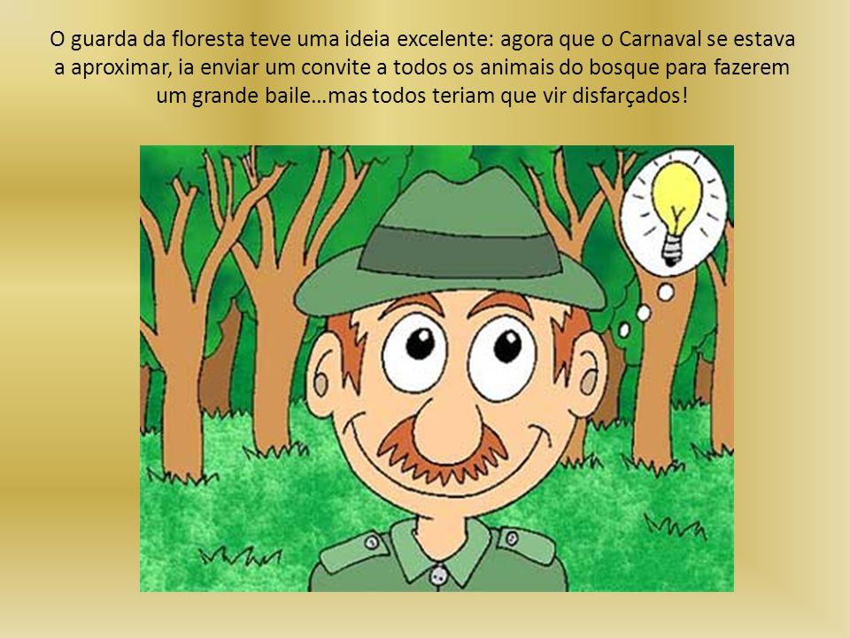 O guarda da floresta teve uma ideia excelente: agora que o Carnaval se estava a aproximar, ia enviar um convite a todos os animais do bosque para faze