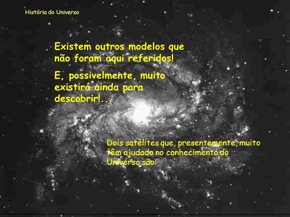 História do Universo Este modelo prevê que o Universo tem cem vezes mais matéria escura que matéria brilhante, e sendo assim o Universo contrair-se-á