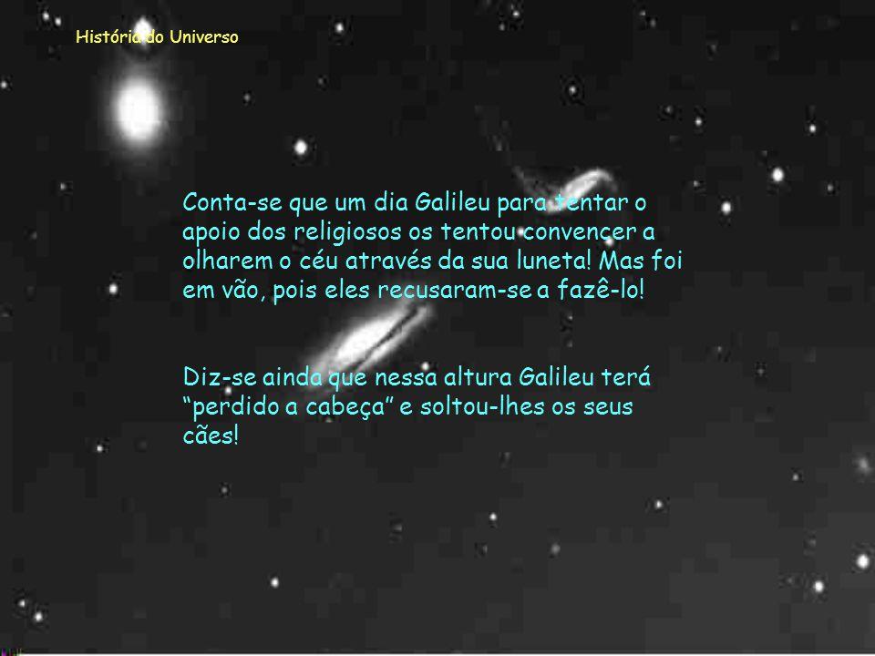 História do Universo Por observação descobriu quatro planetas nunca vistos até essa data. Galileu tinha descoberto as quatro luas de Júpiter. Descobri