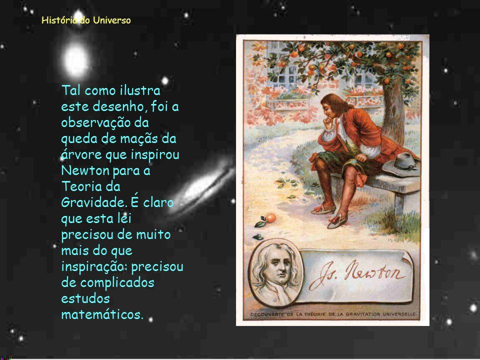 História do Universo Esta obra de Newton foi a primeira descrição matemática do Universo.