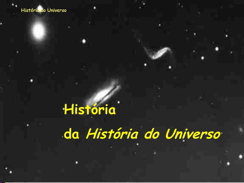 História do Universo Este documento é constituído por três partes: - História da História do Universo - História standard do Universo - Modelos não St