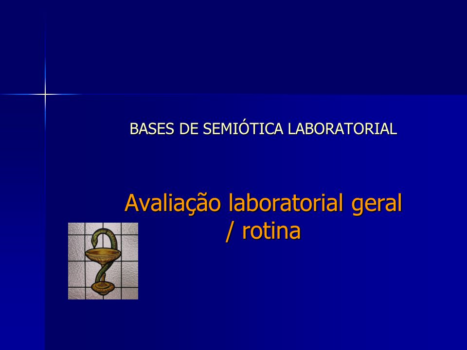 BASES DE SEMIÓTICA LABORATORIAL Avaliação laboratorial geral / rotina