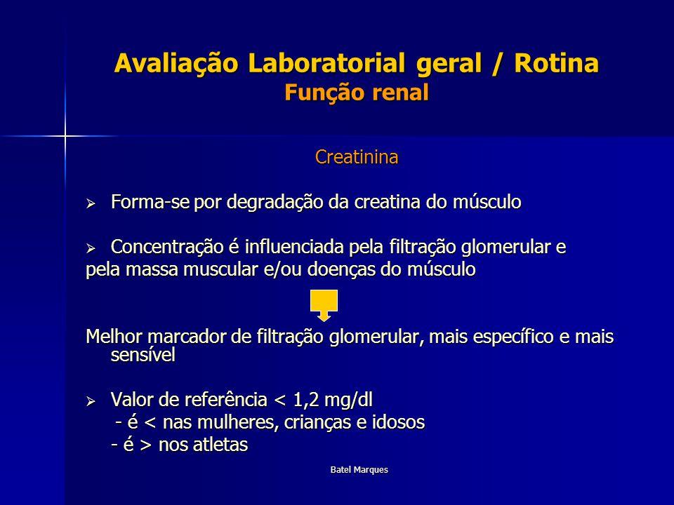 Batel Marques Avaliação Laboratorial geral / Rotina Função renal Creatinina Forma-se por degradação da creatina do músculo Forma-se por degradação da