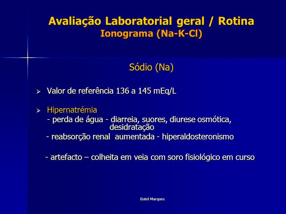 Batel Marques Avaliação Laboratorial geral / Rotina Ionograma (Na-K-Cl) Sódio (Na) Valor de referência 136 a 145 mEq/L Valor de referência 136 a 145 m
