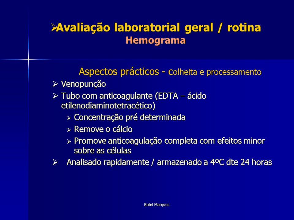 Batel Marques Avaliação laboratorial geral / rotina Contagem de Plaquetas Avaliação laboratorial geral / rotina Contagem de Plaquetas Trombocitopénia – risco de hemorragias mto grave -> transfusão .