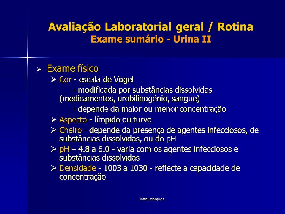Batel Marques Avaliação Laboratorial geral / Rotina Exame sumário - Urina II Exame físico Exame físico Cor - escala de Vogel Cor - escala de Vogel - m