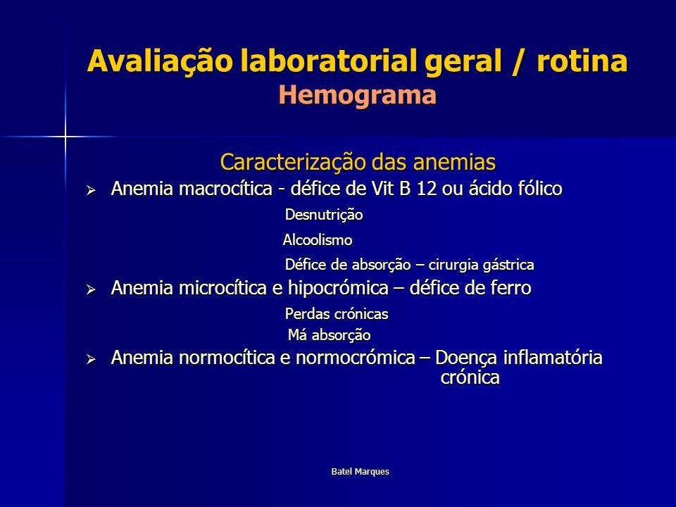 Batel Marques Avaliação Laboratorial geral / Rotina Função hepática Transaminases Transaminases Aspartato aminotransferase (AST) – transaminase oxaloacética (TGO) – 15 a 37 UI/L Aspartato aminotransferase (AST) – transaminase oxaloacética (TGO) – 15 a 37 UI/L Lesão do parênquima hepático (hepatites, alcoól, tóxicos) Lesão do parênquima hepático (hepatites, alcoól, tóxicos) Lesão muscular (miocárdio) Lesão muscular (miocárdio) Alanina Aminotransferase (ALT) – transaminase glutâmico pirúvica (TGP) – 30 a 65 UI/L Alanina Aminotransferase (ALT) – transaminase glutâmico pirúvica (TGP) – 30 a 65 UI/L Lesão hepática ( a mais aumentada nas hepatites) Lesão hepática ( a mais aumentada nas hepatites)
