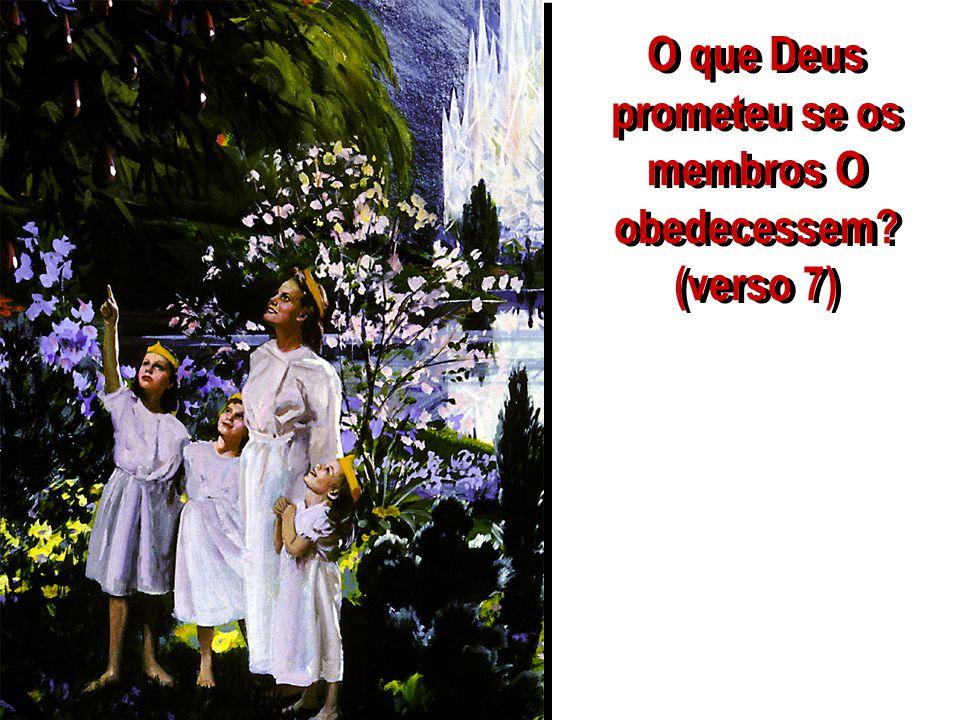 O que Deus prometeu se os membros O obedecessem? (verso 7)