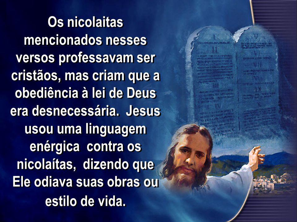 Os nicolaitas mencionados nesses versos professavam ser cristãos, mas criam que a obediência à lei de Deus era desnecessária. Jesus usou uma linguagem