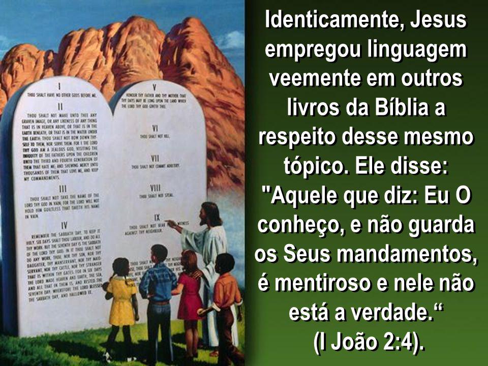 Identicamente, Jesus empregou linguagem veemente em outros livros da Bíblia a respeito desse mesmo tópico. Ele disse: