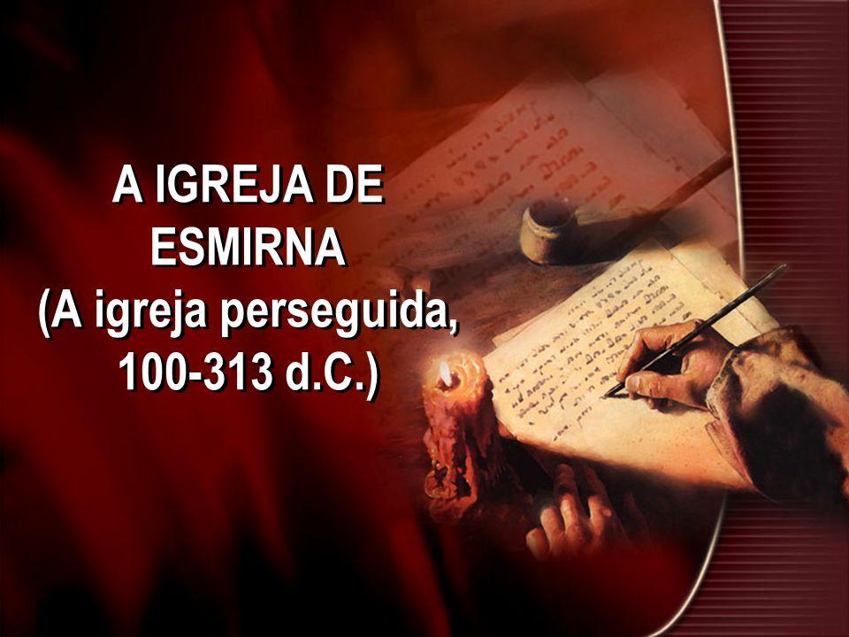A IGREJA DE ESMIRNA (A igreja perseguida, 100-313 d.C.)