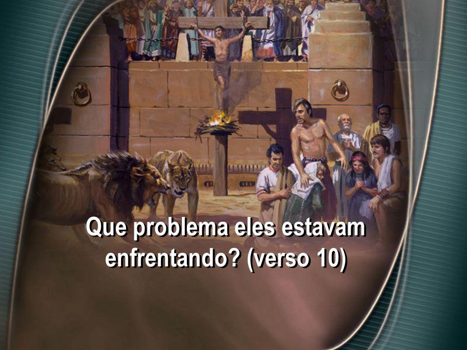 Que problema eles estavam enfrentando? (verso 10)
