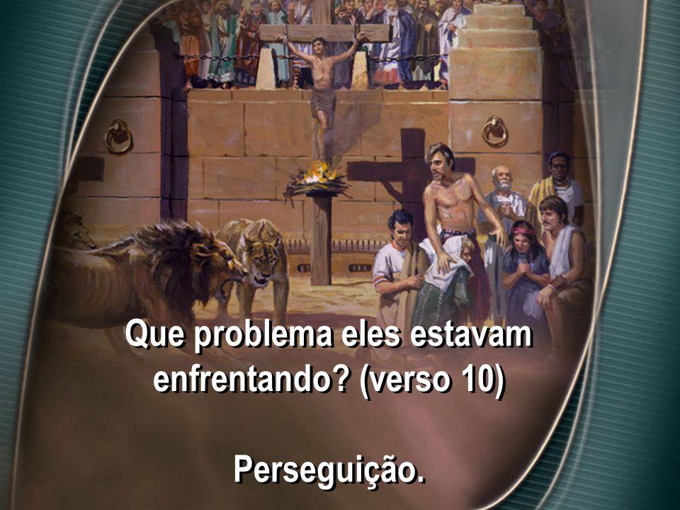 Que problema eles estavam enfrentando? (verso 10) Perseguição.