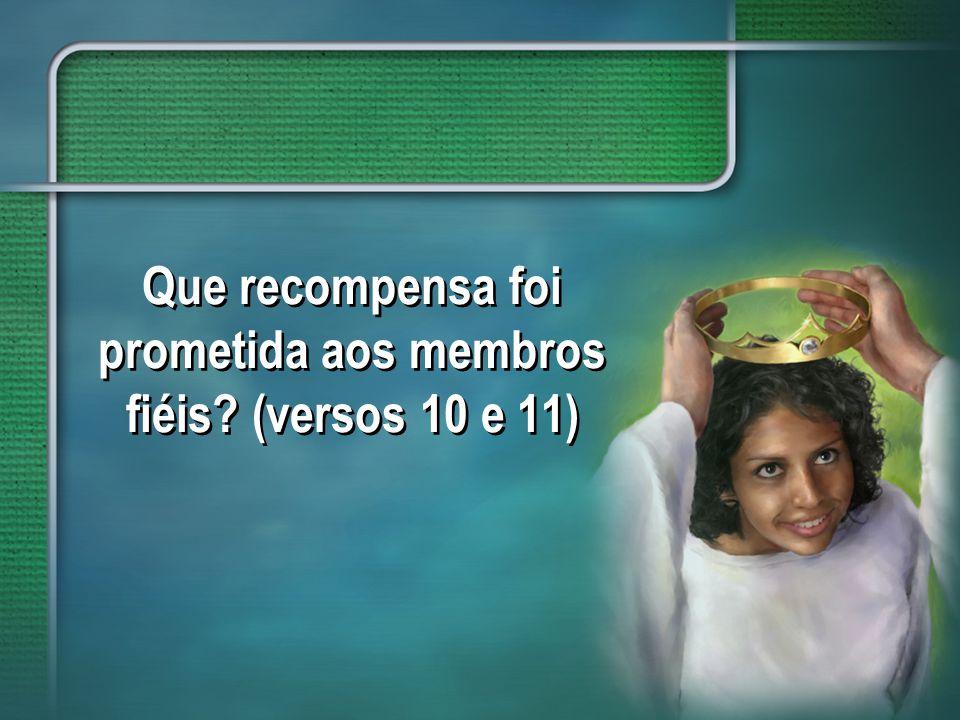 Que recompensa foi prometida aos membros fiéis? (versos 10 e 11)