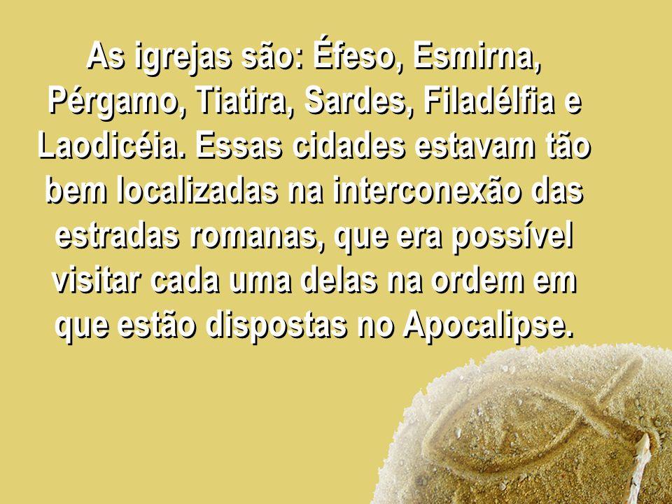 As igrejas são: Éfeso, Esmirna, Pérgamo, Tiatira, Sardes, Filadélfia e Laodicéia. Essas cidades estavam tão bem localizadas na interconexão das estrad