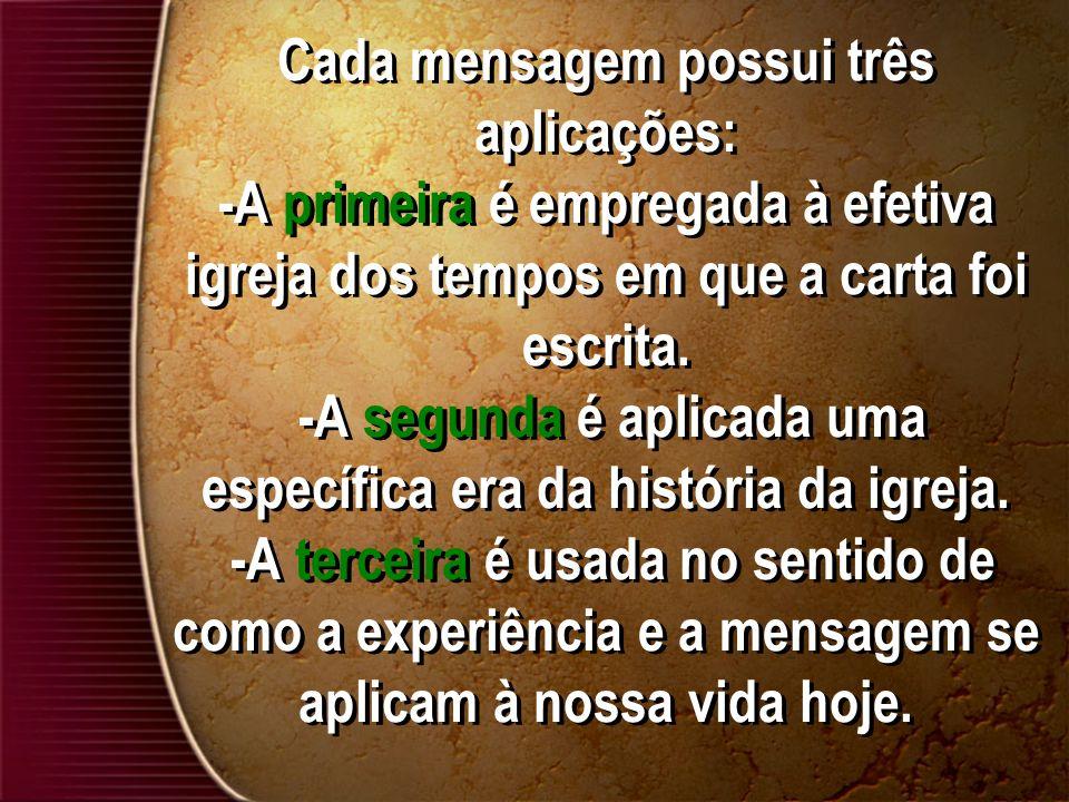 Cada mensagem possui três aplicações: -A primeira é empregada à efetiva igreja dos tempos em que a carta foi escrita. -A segunda é aplicada uma especí