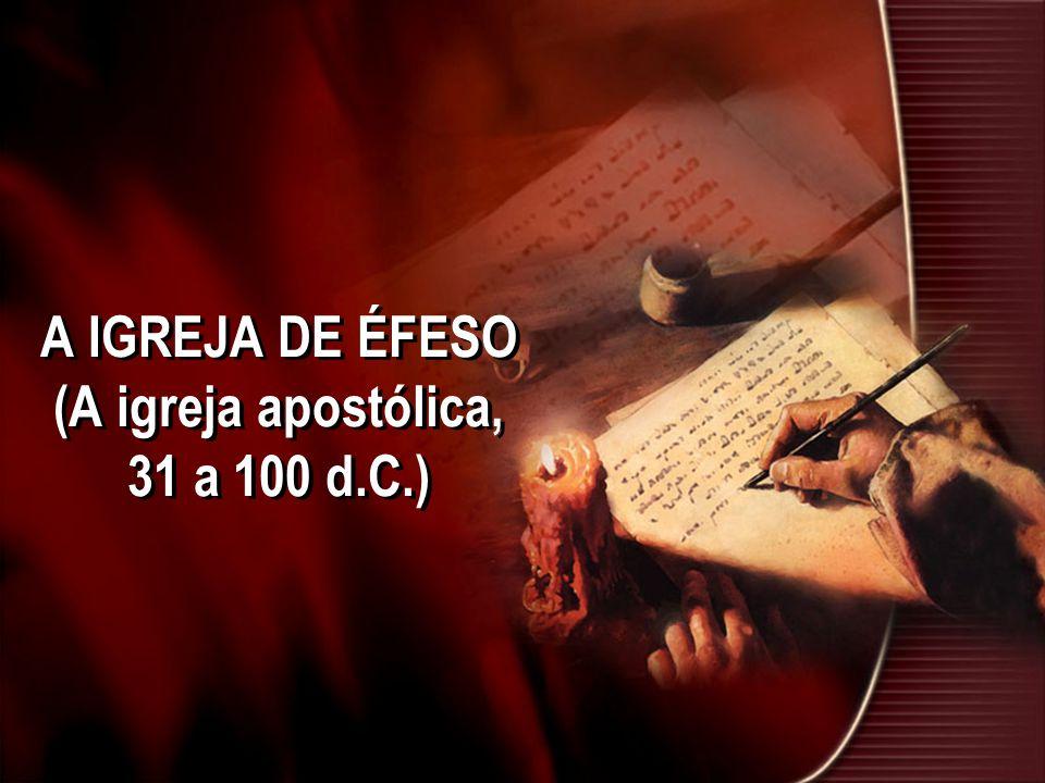 A IGREJA DE ÉFESO (A igreja apostólica, 31 a 100 d.C.)