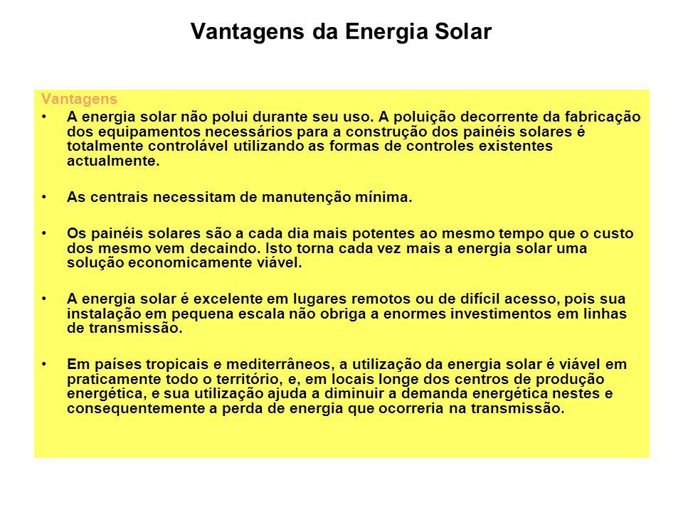Vantagens da Energia Solar Vantagens A energia solar não polui durante seu uso. A poluição decorrente da fabricação dos equipamentos necessários para