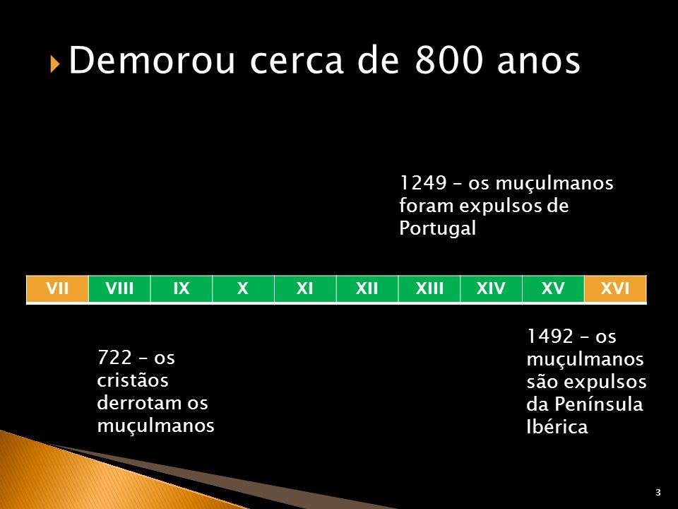 3 Demorou cerca de 800 anos 3 VIIVIIIIXXXIXIIXIIIXIVXVXVI 722 – os cristãos derrotam os muçulmanos 1492 – os muçulmanos são expulsos da Península Ibér