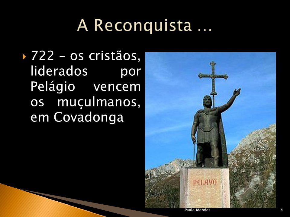 Paula Mendes4 722 – os cristãos, liderados por Pelágio vencem os muçulmanos, em Covadonga 4