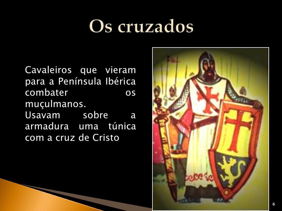 66 Cavaleiros que vieram para a Península Ibérica combater os muçulmanos. Usavam sobre a armadura uma túnica com a cruz de Cristo